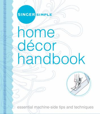 Singer simple home decor handbook : essential machine-side tips and techniques