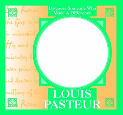 Louis Pasteur : [discover someone who made a difference]