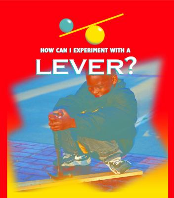 How can I experiment with--? A lever