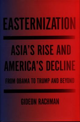 Easternization : Asia's rise and America's decline from Obama to