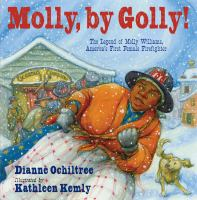 Molly, by golly! : the legend of Molly Williams, America's first female firefighter