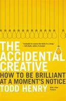 The accidental creative : how to be brilliant at a moment's notice