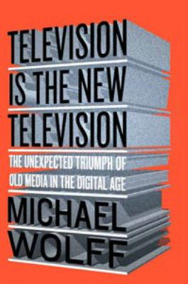 Television is the new television : the unexpected triumph of old media in the digital age