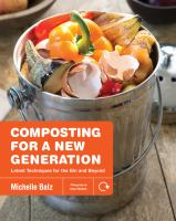 Composting for a new generation : latest techniques for the bin and beyond
