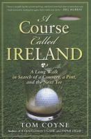 A course called Ireland : a long walk in search of a country, a pint, and the next tee