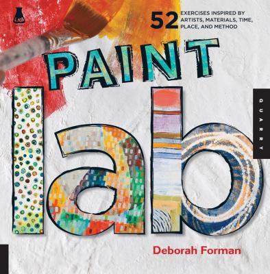 Paint lab : 52 exercises inspired by artists, materials, time, place, and method