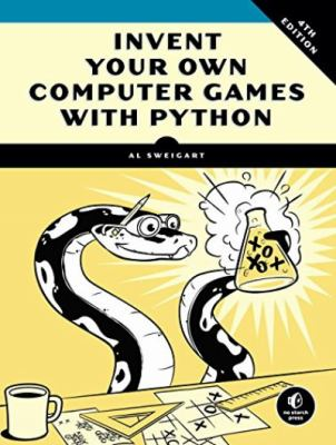 Invent your own computer games with Python by Sweigart, Al,