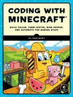 Coding with Minecraft : build taller, farm faster, mine deeper, and automate the boring stuff