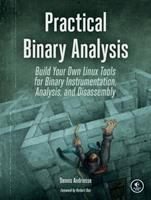 Practical binary analysis : build your own Linux tools for binary instrumentation, analysis, and disassembly