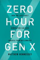 Zero hour for gen X : how the last adult generation can save America from millennials