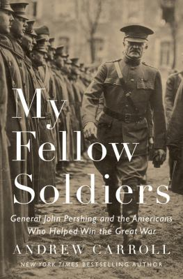My fellow soldiers : General John Pershing and the Americans who