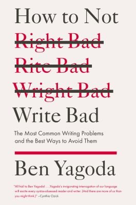 How to not write bad : the most common writing problems and the best ways to avoid them