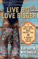 Live Big, Love Bigger
