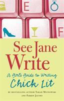 See Jane write : a girl's guide to writing chick lit