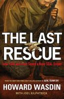 The last rescue : how faith and love saved a Navy SEAL sniper