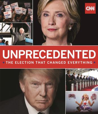 Unprecedented : the election that changed everything
