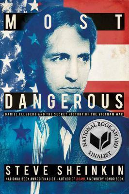 Most dangerous : Daniel Ellsberg and the secret history of the Vi