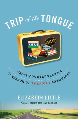 Trip of the tongue : cross-country travels in search of America's languages