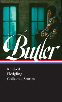 Octavia E. Butler : Kindred, Fledgling, collected stories