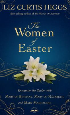 The women of Easter : encounter the Savior with Mary of Bethany,