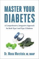 Master your diabetes : a comprehensive, integrative approach for both type 1 and type 2 diabetes