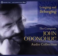 Longing and belonging : the complete John O'Donohue audio collection