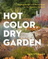 Hot color, dry garden : inspiring designs and vibrant plants for the waterwise gardener
