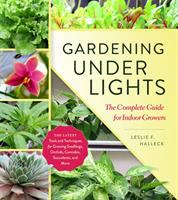 Gardening under lights : the complete guide for indoor growers