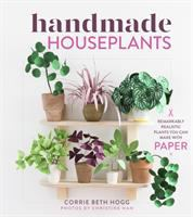 Handmade houseplants : remarkably realistic plants you can make with paper