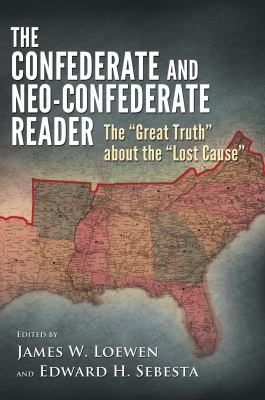 """The Confederate and neo-Confederate reader : the """"great truth"""" about the """"lost cause"""""""