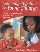 Learning together with young children : a curriculum framework for reflective teachers