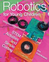 Robotics for young children : STEM activities and simple coding