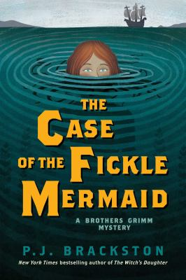 The case of the fickle mermaid : a Brothers Grimm mystery