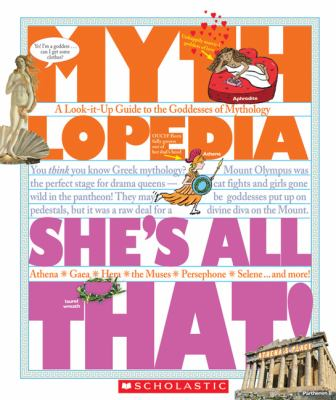 She's all that! : a look-it-up guide to the goddesses of mythology