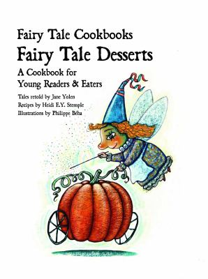 Fairy tale desserts : a cookbook for young readers and eaters