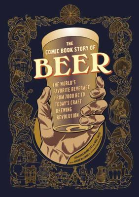 The comic book story of beer : the world's favorite beverage from