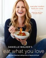 Danielle Walker's eat what you love : everyday comfort food you crave : gluten-free, dairy-free and paleo recipes