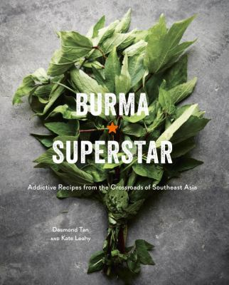Burma Superstar : addictive recipes from the crossroads of Southe