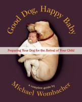 Good dog, happy baby : preparing your dog for the arrival of your child