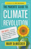 The parents' guide to climate revolution : 100 ways to build a fossil-free future, raise empowered kids, and still get a good night's sleep