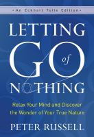 Letting go of nothing : relax your mind and discover the wonder of your true nature