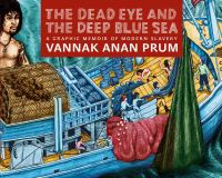 The dead eye and the deep blue sea : a graphic memoir of modern slavery