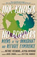 Ink knows no borders : poems of the immigrant and refugee experience