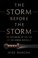 The storm before the storm : the beginning of the end of the Roman Republic