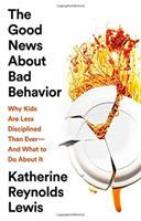 The good news about bad behavior : why kids are less disciplined than ever--and what to do about it