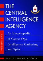 The Central Intelligence Agency : an encyclopedia of covert ops, intelligence gathering, and spies