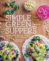 Simple green suppers : a fresh strategy for one-dish vegetarian meals