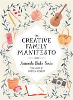 The creative family manifesto : encouraging imagination and nurturing family connections