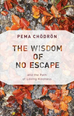 The wisdom of no escape : and the path of loving-kindness