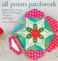 All points patchwork : English paper piecing beyond the hexagon, for quilts & small projects